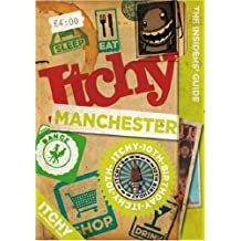 Itchy Manchester: A City and Entertainment Guide to Manchester (Insiders Guide) 10th Birthday Editon: A City and Entertainment Guide to Manchester (the Insiders Guide)10th Birthday Edition