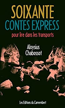 Soixante contes express pour lire dans les transports (French Edition) by [Chabossot, Aloysius]