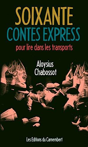 Soixante contes express pour lire dans les transports par Aloysius Chabossot