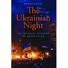The Ukrainian Night: An Intimate History of Revolution