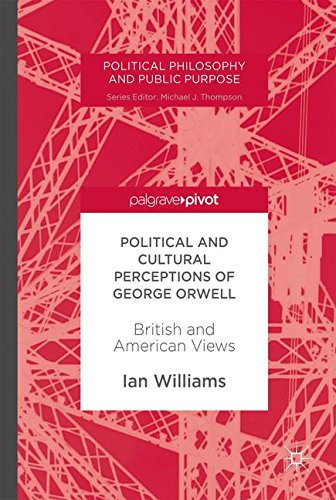 Political and Cultural Perceptions of George Orwell: British and American Views (Political Philosophy and Public Purpose)