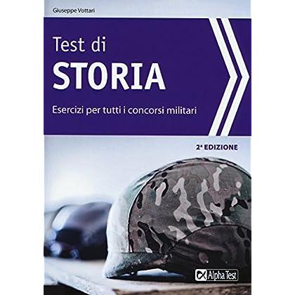 Test Di Storia. Esercizi Per I Concorsi Militari