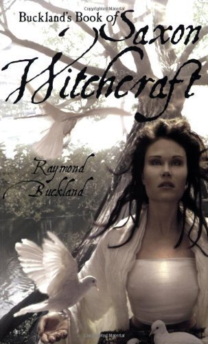 Buckland's Book of Saxon Witchcraft by Raymond Buckland (2005-01-01)