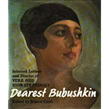 Dearest Bubushkin: The Correspondence of Vera and Igor Stravinsky, 1921-54, with Excerpts from Vera Stravinsky's Diaries, 1922-71