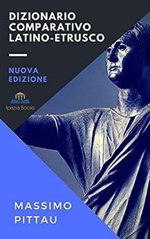 DIZIONARIO COMPARATIVO LATINO - ETRUSCO (STUDI ETRUSCHI Vol. 5) di [Pittau, Massimo]
