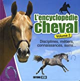 L'encyclopédie du cheval : Volume 2, Disciplines, métiers, connaissances, soins...