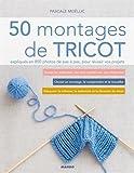 50 montages de tricot expliqués en 850 photos de pas à pas, pour réussir vos projets