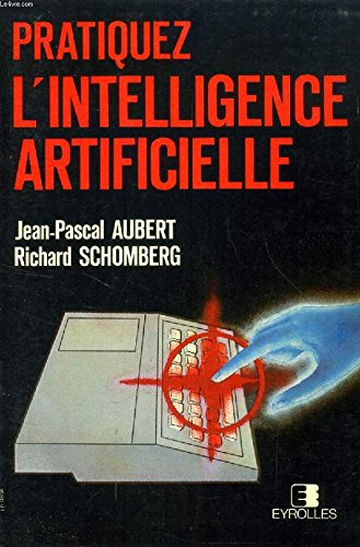 Pratiquez l'intelligence artificielle. par Jean-Pascal , SCHOMBERG , Richard AUBERT