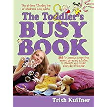 The Toddler's Busy Book: 365 fun, creative, screen-free activities to stimulate your toddler every day of the year. (Busy Books Series)
