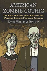 American Zombie Gothic: The Rise and Fall (and Rise) of the Walking Dead in Popular Culture (Contributions to Zombie Studies)