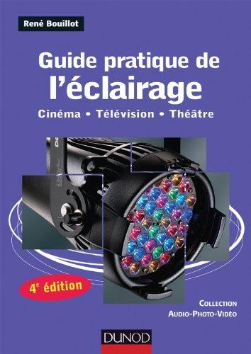 Guide pratique de l'clairage - 4e dition: Cinma - Tlvision - Thtre