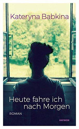 Buchseite und Rezensionen zu 'Heute fahre ich nach Morgen: Roman' von Kateryna Babkina