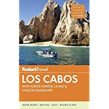 Fodor's Los Cabos: with Todos Santos, La Paz & Valle de Guadalupe (Full-color Travel Guide, Band 4)