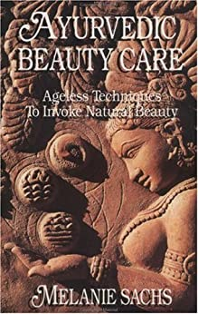 Ayurvedic Beauty Care: Ageless Techniques to Invoke Natural Beauty von [Sachs, Melanie]