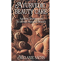 Ayurvedic Beauty Care: Ageless Techniques to Invoke Natural Beauty (English Edition)