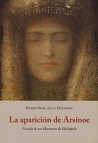 La aparición de Arsínoe : novela de un hermano de Heliópolis Cover Image