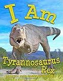 I Am Tyrannosaurus Rex: A Tyrannosaurus Rex Book for Kids