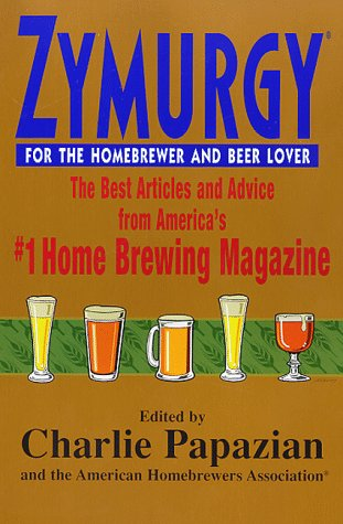 Zymurgy for the Homebrewer and Beer Lover: The Best Articles and Advice from America's #1 Home Brewing Magazine