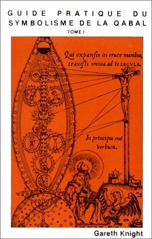 Guide pratique du symbolisme de la Qabal Tome 1 sur les spheres de l'arbre de vie