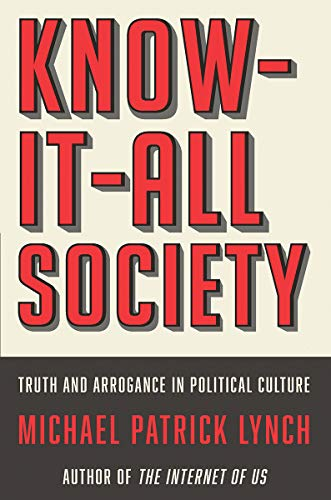 Know-It-All Society - Truth and Arrogance in Political Culture