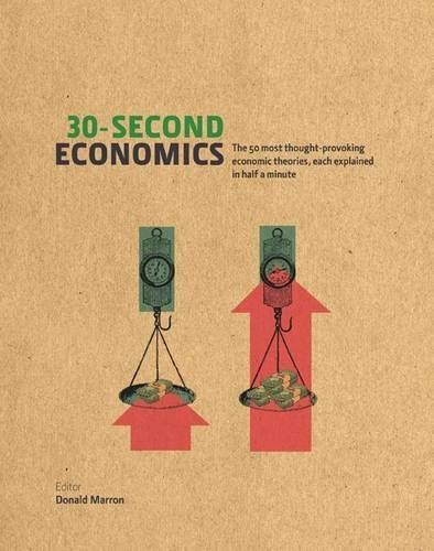 30-Second Economics: The 50 Most Thought-Provoking Economic Theories, Each Explained in Half a Minute by Donald Marron (2011-04-01)
