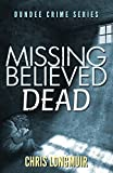 Missing Believed Dead: Dundee Crime Series: Volume 3