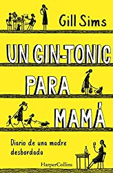 Un gin-tonic para mamá. Diario de  una madre desbordada (No ficción) (Spanish Edition)