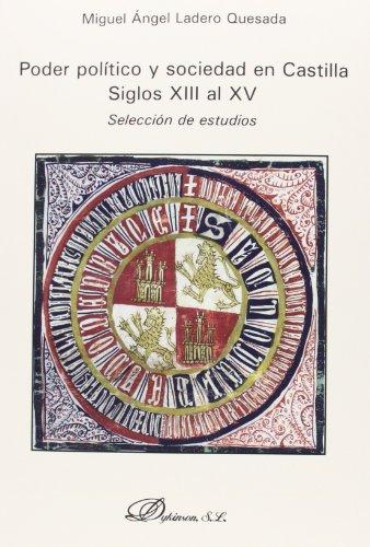 Poder político y sociedad en Castilla. Siglos XIII al XV por Miguel Angel Ladero Quesada