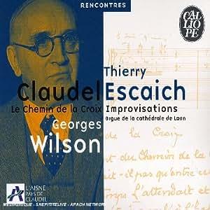 Le Chemin de la Croix de Paul Claudel / Improvisations de Thierry Escaich