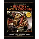 Steven Raichlen's Healthy Latin Cooking: 200 Sizzling Recipes from Mexico, Cuba, the Carribean, Brazil, and Beyond