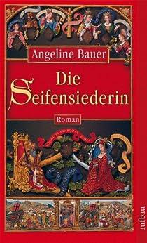 Die Seifensiederin: Roman von [Bauer, Angeline]