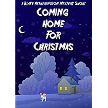 Coming Home For Christmas: A Blake Hetherington Short Story (The Blake Hetherington Mysteries Book 3)
