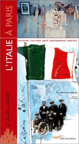 L'Italie à Paris : Histoire - Culture - Arts - Gastronomie - Sorties