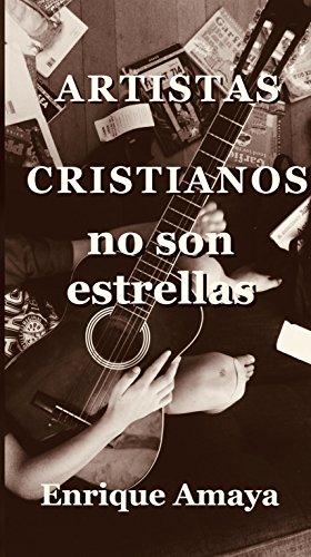 ARTISTAS CRISTIANOS: NO SON ESTRELLAS por ENRIQUE AMAYA