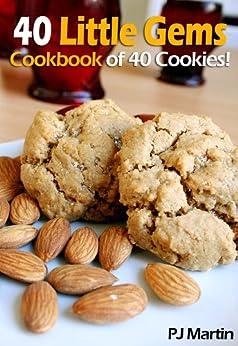 40 Little Gems: Cookbook of 40 Cookies! (English Edition) von [Martin, PJ]