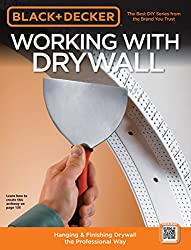 Working with Drywall: Hanging and Finishing Drywall the Professional Way (Black + Decker)