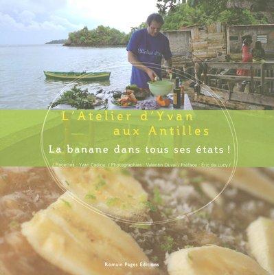 La banane dans tous ses états ! : L'Atelier d'Yvan aux Antilles