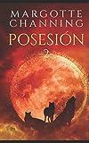 Posesión II: PASIÓN, SUSPENSE, EROTISMO Y HUMOR en una historia que no olvidarás nunca. (Los Hombres Lobo de Channing)
