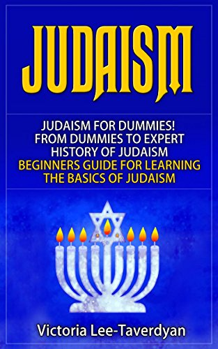 JUDAISM: Judaism for Dummies! From Dummies to Expert. History of Judaism. Beginners Guide for Learning the Basics of Judaism (English Edition)