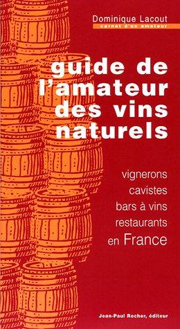 Guide de l'amateur des vins naturels : Vignerons, cavistes, bars à vins, restaurants en France