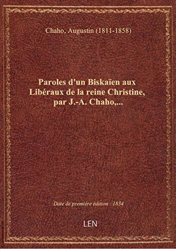 Paroles d'un Biskaen aux Libraux de la reine Christine, par J.-A. Chaho,...