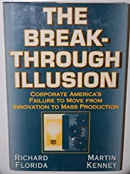 The Breakthrough Illusion: Corporate America's Failure to Move from Innovation to Mass Production by Richard Florida (1990-12-17)