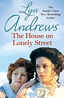 The House on Lonely Street: A completely gripping saga of friendship, tragedy and escape by [Andrews, Lyn]