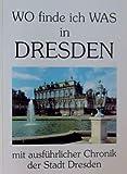 Wo finde ich was in Dresden , mit ausführlicher Chronik der Stadt Dresden.