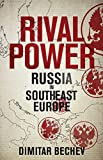 Rival Power: Russia's Influence in Southeast Europe