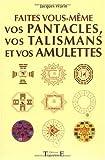 faites vous m?me vos pentacles vos talismans et vos amulettes