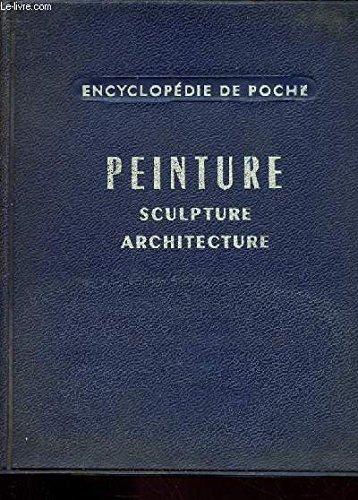 ENCYCLOPEDIE DE POCHE - PEINTURE - SCULPTURE - ARCHITECTURE par Collectif