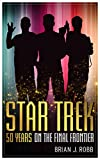 For 50 years Star Trek has made a phenomenal cultural impact. Now more popular than ever with a new television series—Star Trek: Discovery—about to debut, the 'franchise' continues to have cultural, social and political resonance around the world.Sta...