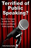 Terrified of Public Speaking?: Top 20 Techniques to Help You Take Control and Master Public Speaking: Written by Online Business Buddy, 2014 Edition, Publisher: Haven Publishing Group [Paperback]