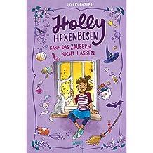 Holly Hexenbesen kann das Zaubern nicht lassen: Holly Hexenbesen (1) (German Edition)